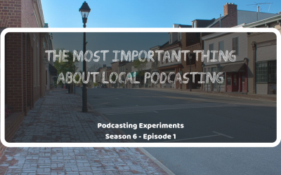 601: The Most Important Thing About Local Podcasting