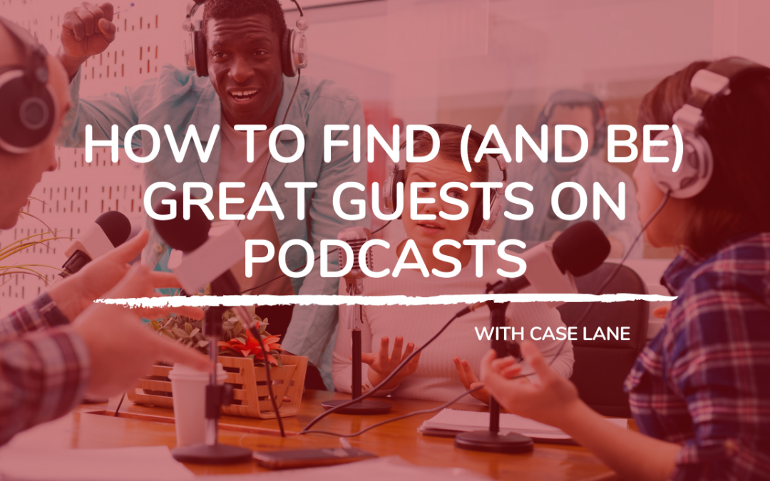 705: How to Find (and Be) a Great Guest on Podcasts