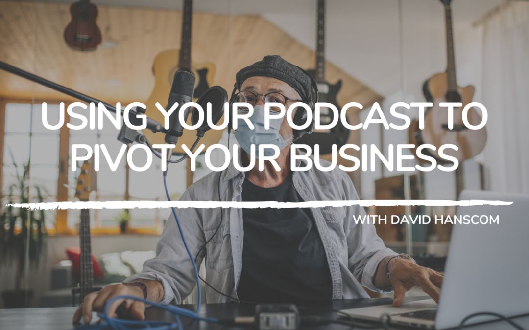 709: Using Your Podcast to Pivot Your Business