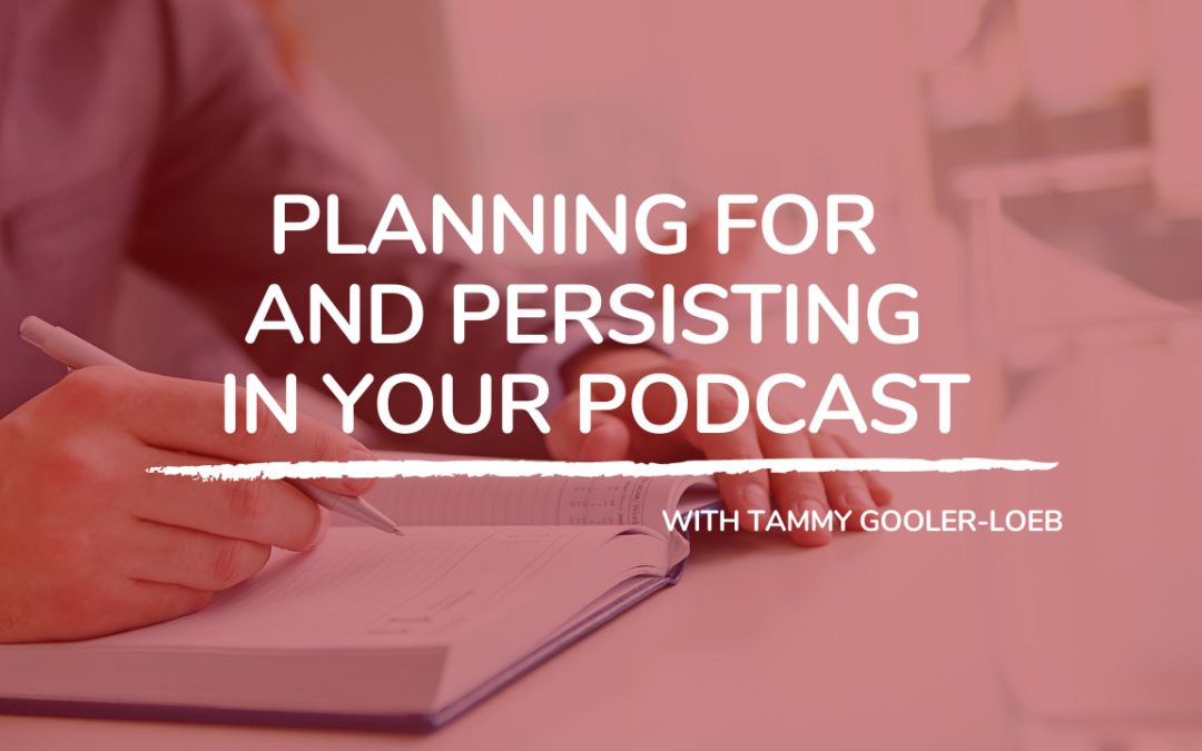 702: Planning for and Persisting in Your Podcast