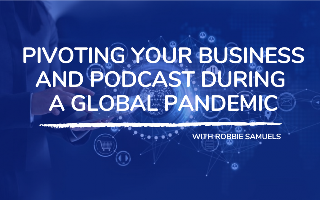 704: Pivoting Your Business and Podcast During a Global Pandemic