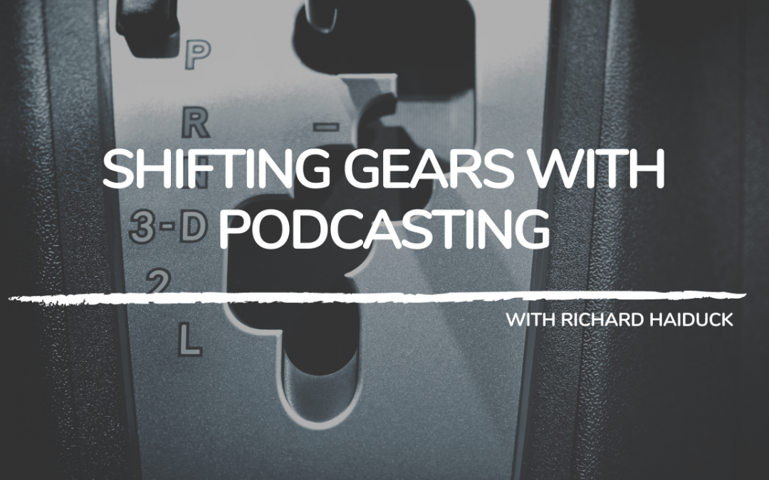 706: Shifting Gears with Podcasting
