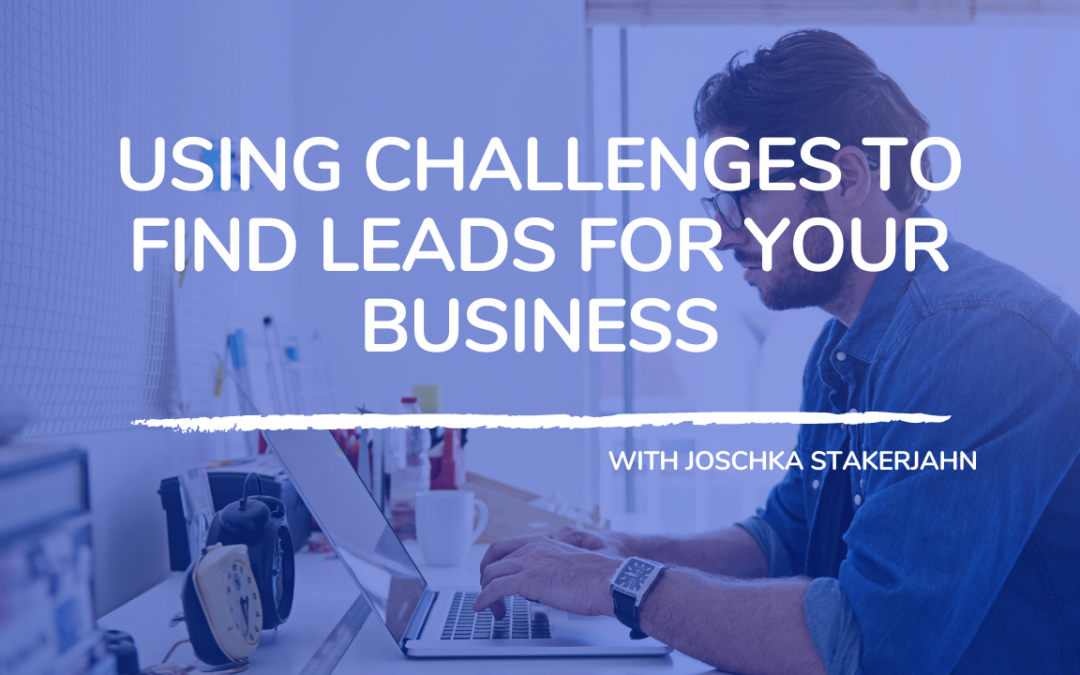 710: Using Challenges to Find Leads for Your Business