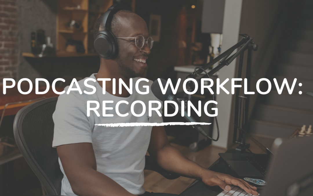 309: Podcasting Workflow: Recording with Bill Conrad